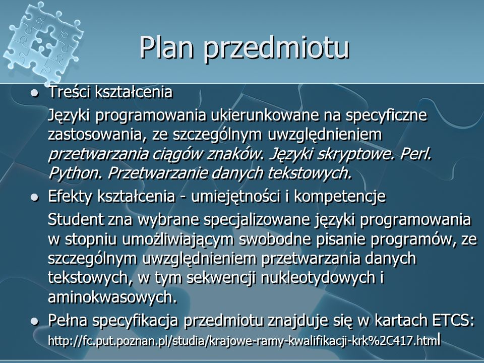 Plan zajęć Informacje organizacyjne i wprowadzenie do przedmiotu Języki skryptowe Perl i BioPerl (3x) Python i BioPython (3x) Zaliczenie (1x) Informacje organizacyjne i wprowadzenie do przedmiotu Języki skryptowe Perl i BioPerl (3x) Python i BioPython (3x) Zaliczenie (1x)