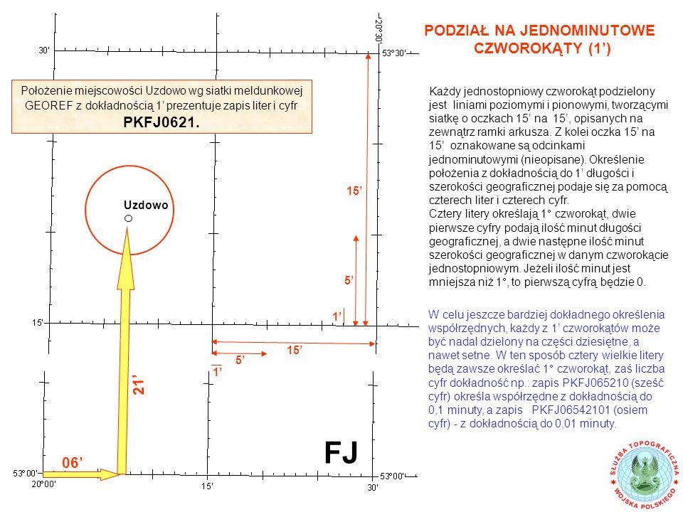 PODZIAŁ NA JEDNOMINUTOWE CZWOROKĄTY (1') Każdy jednostopniowy czworokąt podzielony jest liniami poziomymi i pionowymi, tworzącymi siatkę o oczkach 15' na 15', opisanych na zewnątrz ramki arkusza.