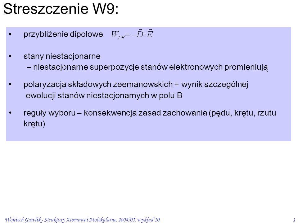 Wojciech Gawlik - Struktury Atomowe i Molekularne, 2004/05. wykład 101 Streszczenie W9: przybliżenie dipolowe stany niestacjonarne – niestacjonarne su