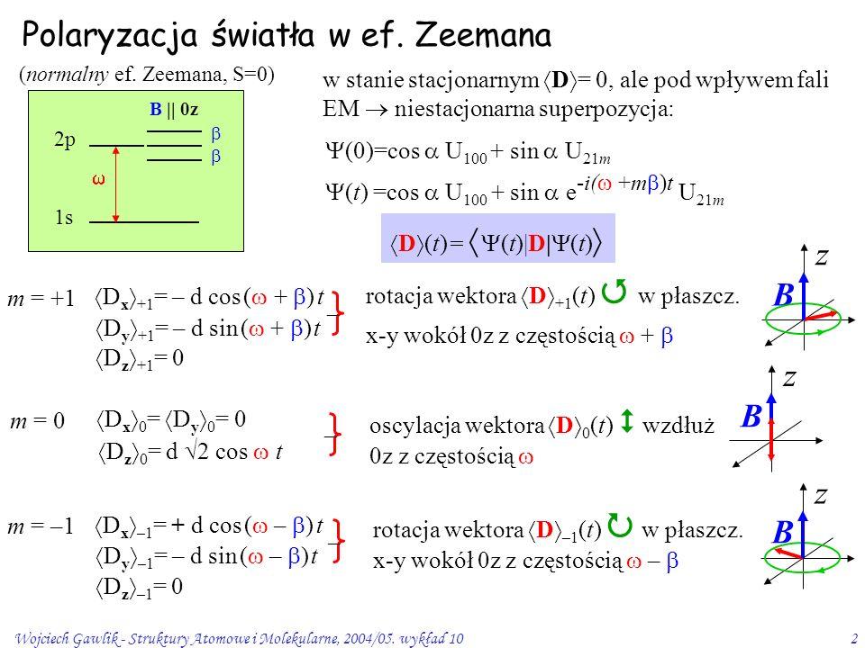 Wojciech Gawlik - Struktury Atomowe i Molekularne, 2004/05. wykład 102 Polaryzacja światła w ef. Zeemana w stanie stacjonarnym  D  = 0, ale pod wpły