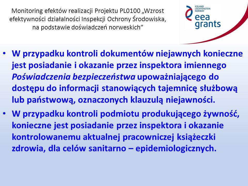 """Monitoring efektów realizacji Projektu PL0100 """"Wzrost efektywności działalności Inspekcji Ochrony Środowiska, na podstawie doświadczeń norweskich W przypadku kontroli dokumentów niejawnych konieczne jest posiadanie i okazanie przez inspektora imiennego Poświadczenia bezpieczeństwa upoważniającego do dostępu do informacji stanowiących tajemnicę służbową lub państwową, oznaczonych klauzulą niejawności."""