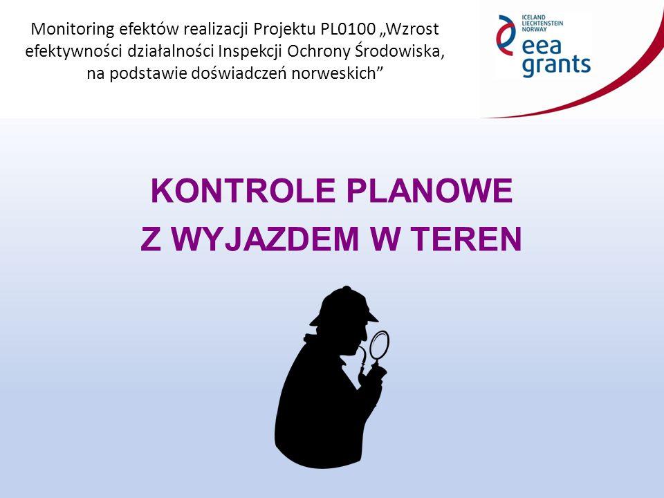 """Monitoring efektów realizacji Projektu PL0100 """"Wzrost efektywności działalności Inspekcji Ochrony Środowiska, na podstawie doświadczeń norweskich Inspektor przeprowadza kontrolę zgodnie z procedurą kontroli, efektywnie wykorzystując czas na przeprowadzenie kontroli."""