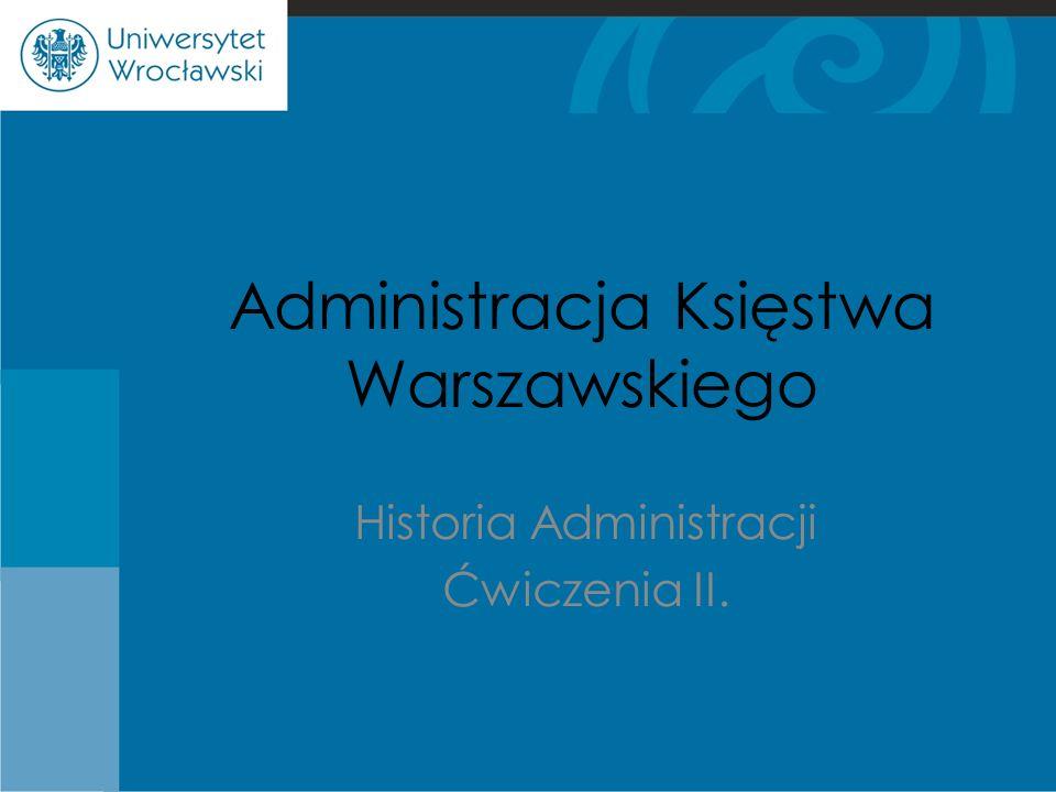 Administracja Księstwa Warszawskiego Historia Administracji Ćwiczenia II.