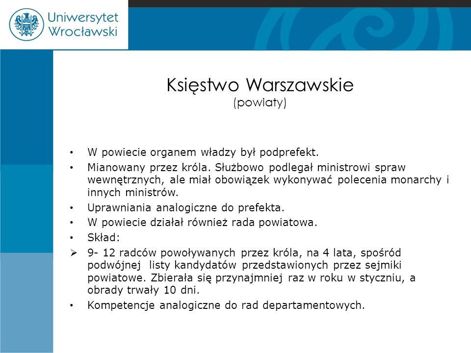 Księstwo Warszawskie (powiaty) W powiecie organem władzy był podprefekt. Mianowany przez króla. Służbowo podlegał ministrowi spraw wewnętrznych, ale m