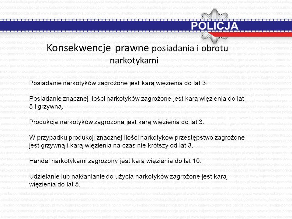 Konsekwencje prawne posiadania i obrotu narkotykami Posiadanie narkotyków zagrożone jest karą więzienia do lat 3. Posiadanie znacznej ilości narkotykó