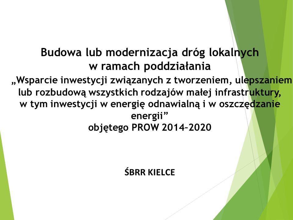 """Budowa lub modernizacja dróg lokalnych w ramach poddziałania """"Wsparcie inwestycji związanych z tworzeniem, ulepszaniem lub rozbudową wszystkich rodzajów małej infrastruktury, w tym inwestycji w energię odnawialną i w oszczędzanie energii objętego PROW 2014–2020 ŚBRR KIELCE"""