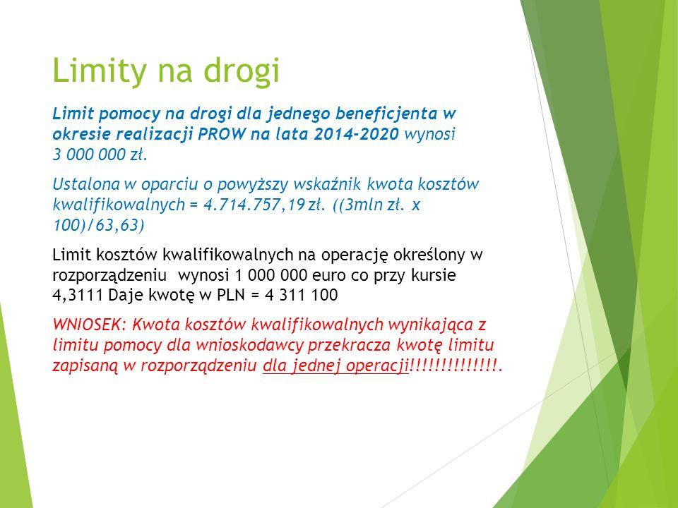 Limity na drogi Limit pomocy na drogi dla jednego beneficjenta w okresie realizacji PROW na lata 2014-2020 wynosi 3 000 000 zł.