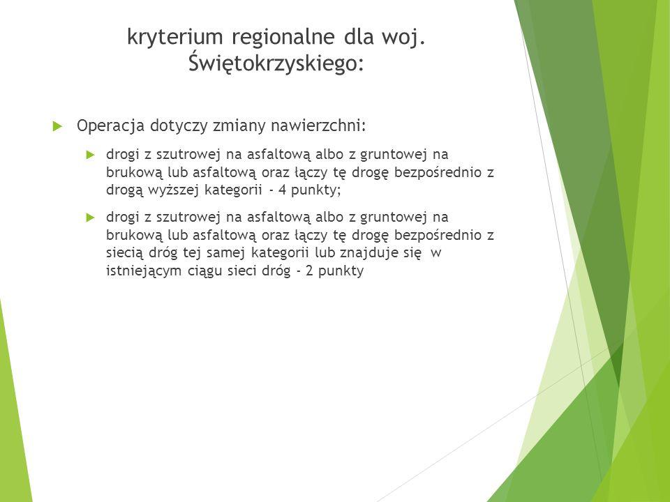 kryterium regionalne dla woj. Świętokrzyskiego:  Operacja dotyczy zmiany nawierzchni:  drogi z szutrowej na asfaltową albo z gruntowej na brukową lu