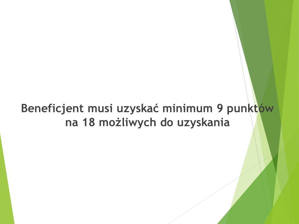 Beneficjent musi uzyskać minimum 9 punktów na 18 możliwych do uzyskania