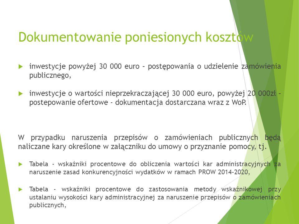 Dokumentowanie poniesionych kosztów  inwestycje powyżej 30 000 euro – postępowania o udzielenie zamówienia publicznego,  inwestycje o wartości nieprzekraczającej 30 000 euro, powyżej 20 000zł – postepowanie ofertowe - dokumentacja dostarczana wraz z WoP.