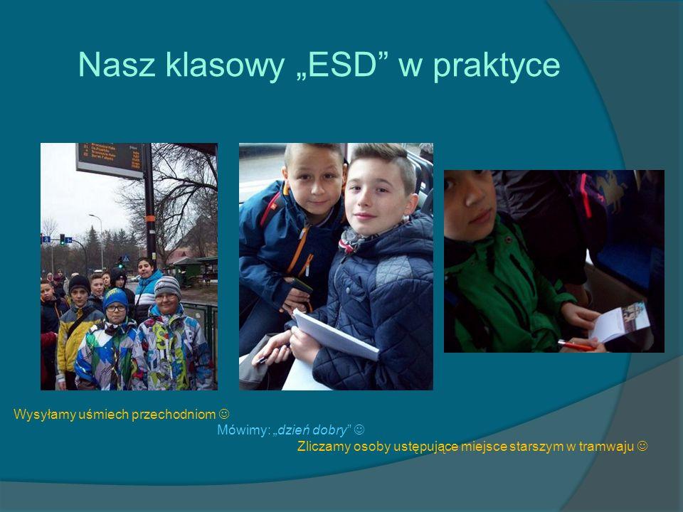 """Nasz klasowy """"ESD w praktyce Wysyłamy uśmiech przechodniom Mówimy: """"dzień dobry Zliczamy osoby ustępujące miejsce starszym w tramwaju"""