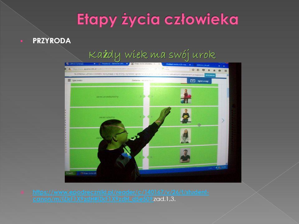  PRZYRODA Ka ż dy wiek ma swój urok  https://www.epodreczniki.pl/reader/c/140167/v/26/t/student- canon/m/iZkF1X9zdH#iZkF1X9zdH_d5e509 zad.1,3.