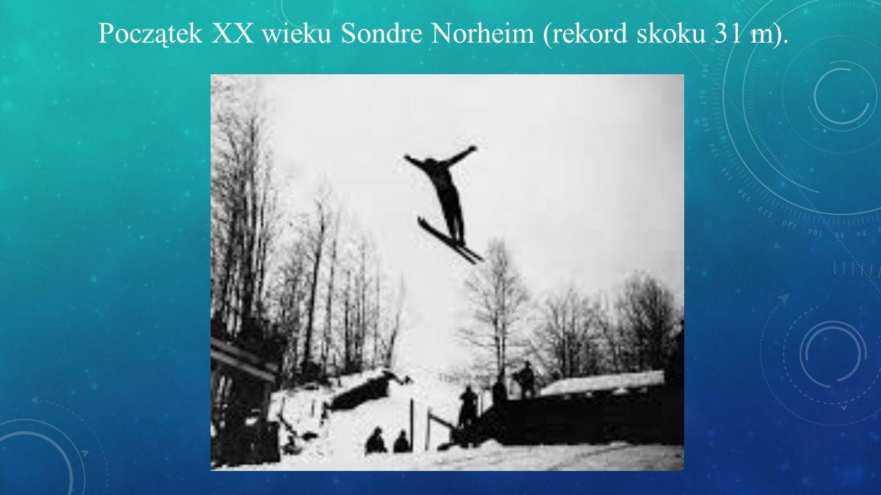 Początek XX wieku Sondre Norheim (rekord skoku 31 m).