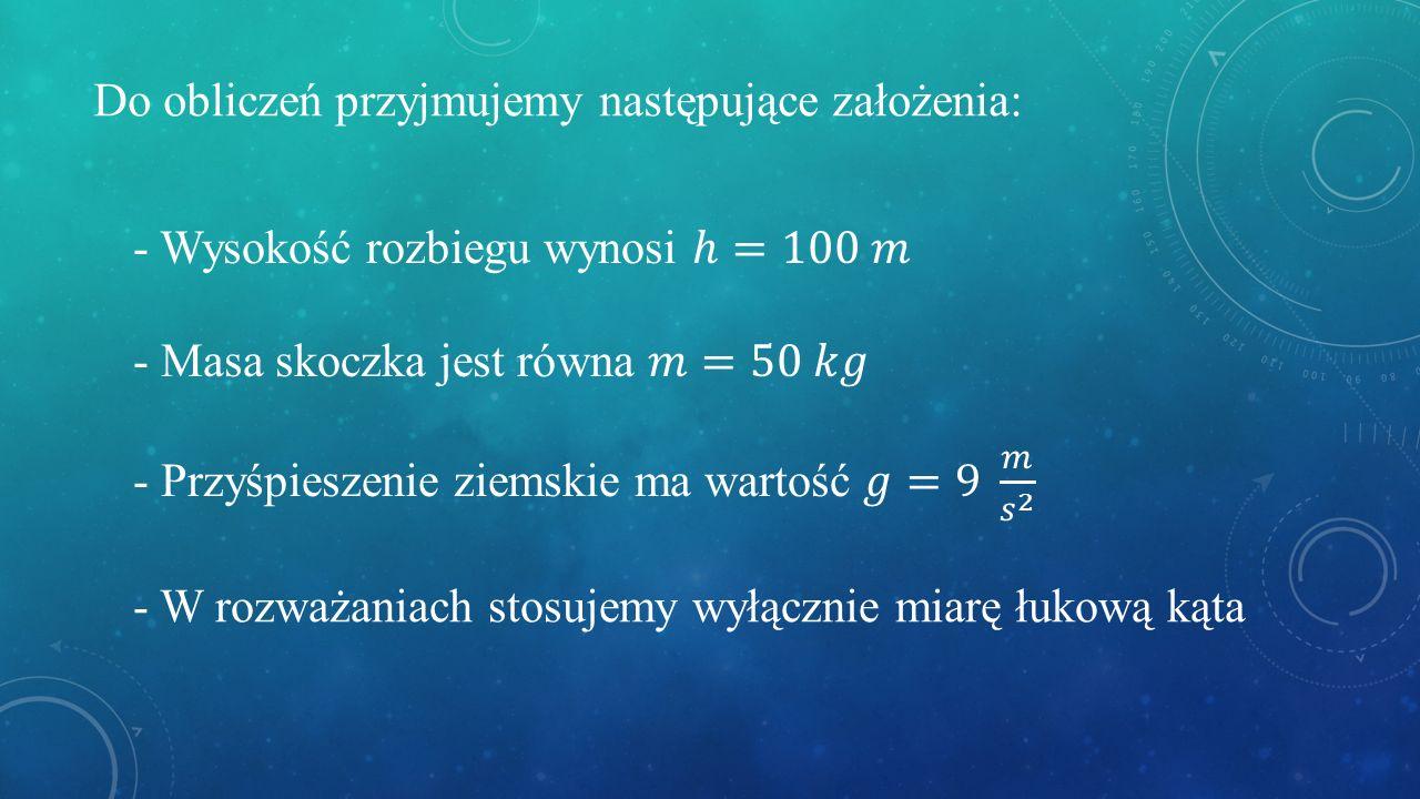 Do obliczeń przyjmujemy następujące założenia: - W rozważaniach stosujemy wyłącznie miarę łukową kąta