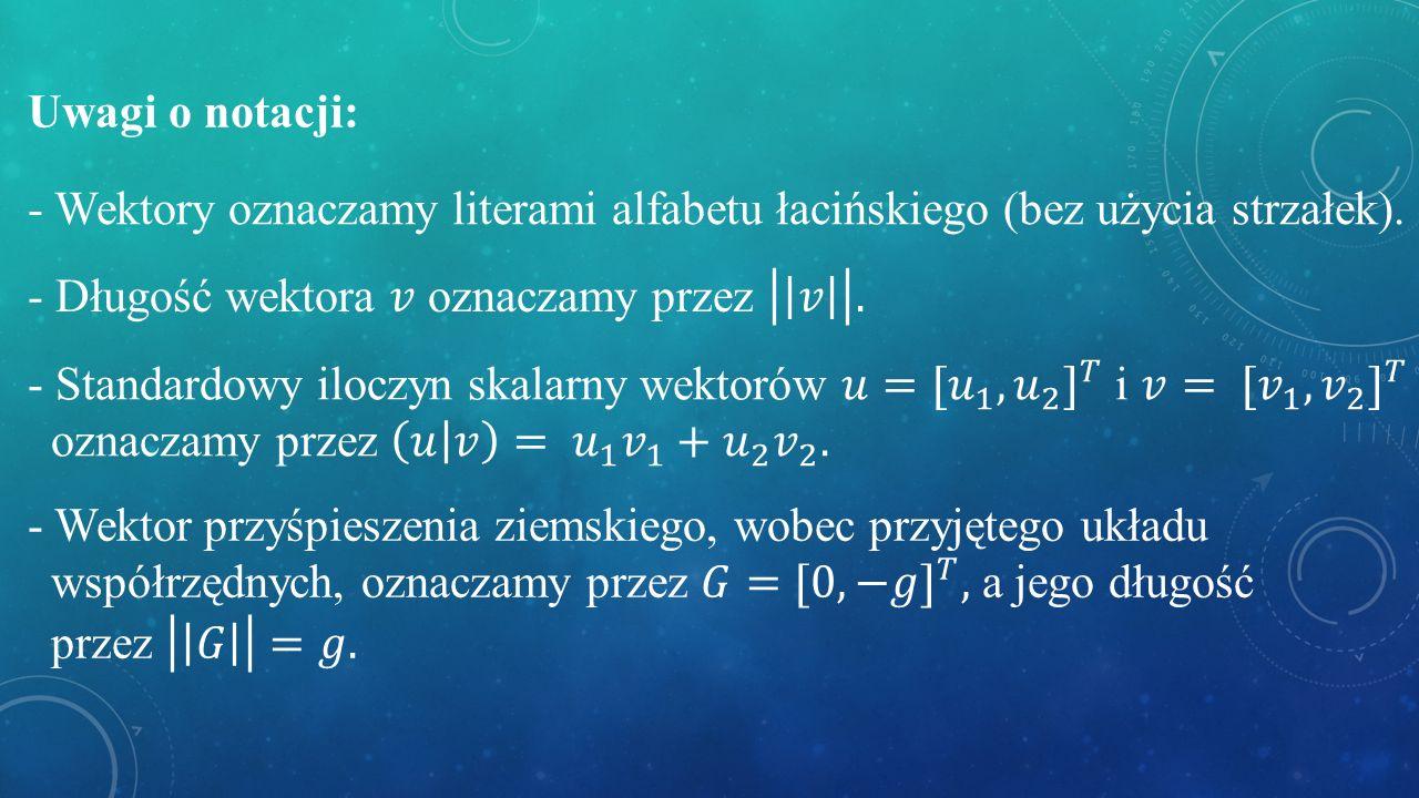 Uwagi o notacji: - Wektory oznaczamy literami alfabetu łacińskiego (bez użycia strzałek).