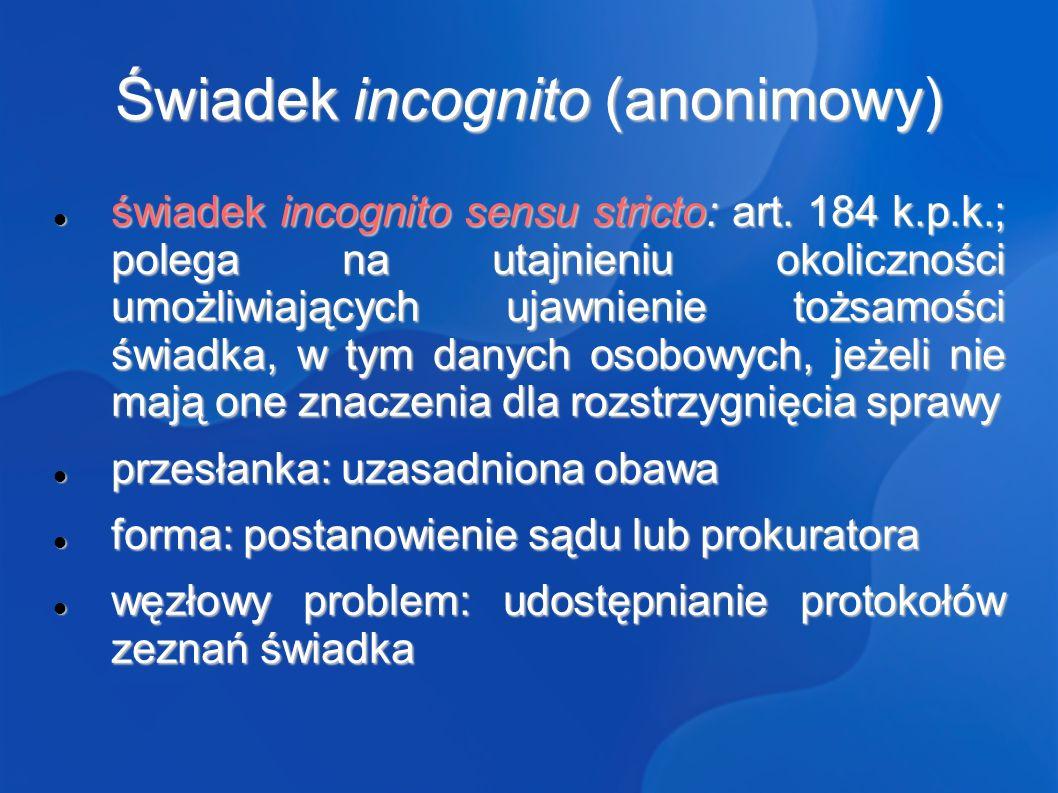 Świadek incognito (anonimowy) świadek incognito sensu stricto: art.