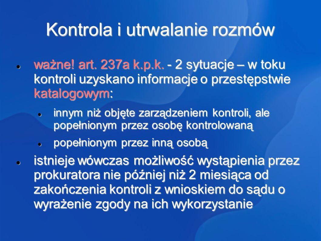 Kontrola i utrwalanie rozmów ważne.art. 237a k.p.k.