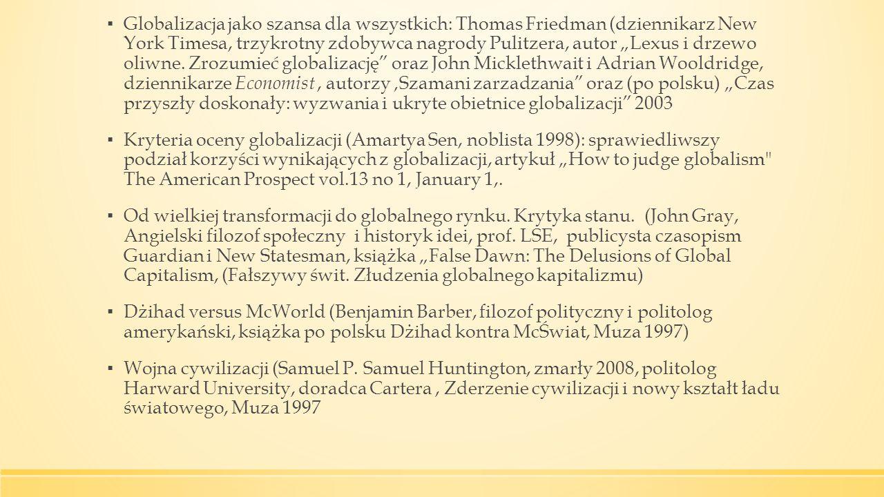 """▪ Globalizacja jako szansa dla wszystkich: Thomas Friedman (dziennikarz New York Timesa, trzykrotny zdobywca nagrody Pulitzera, autor """"Lexus i drzewo oliwne."""