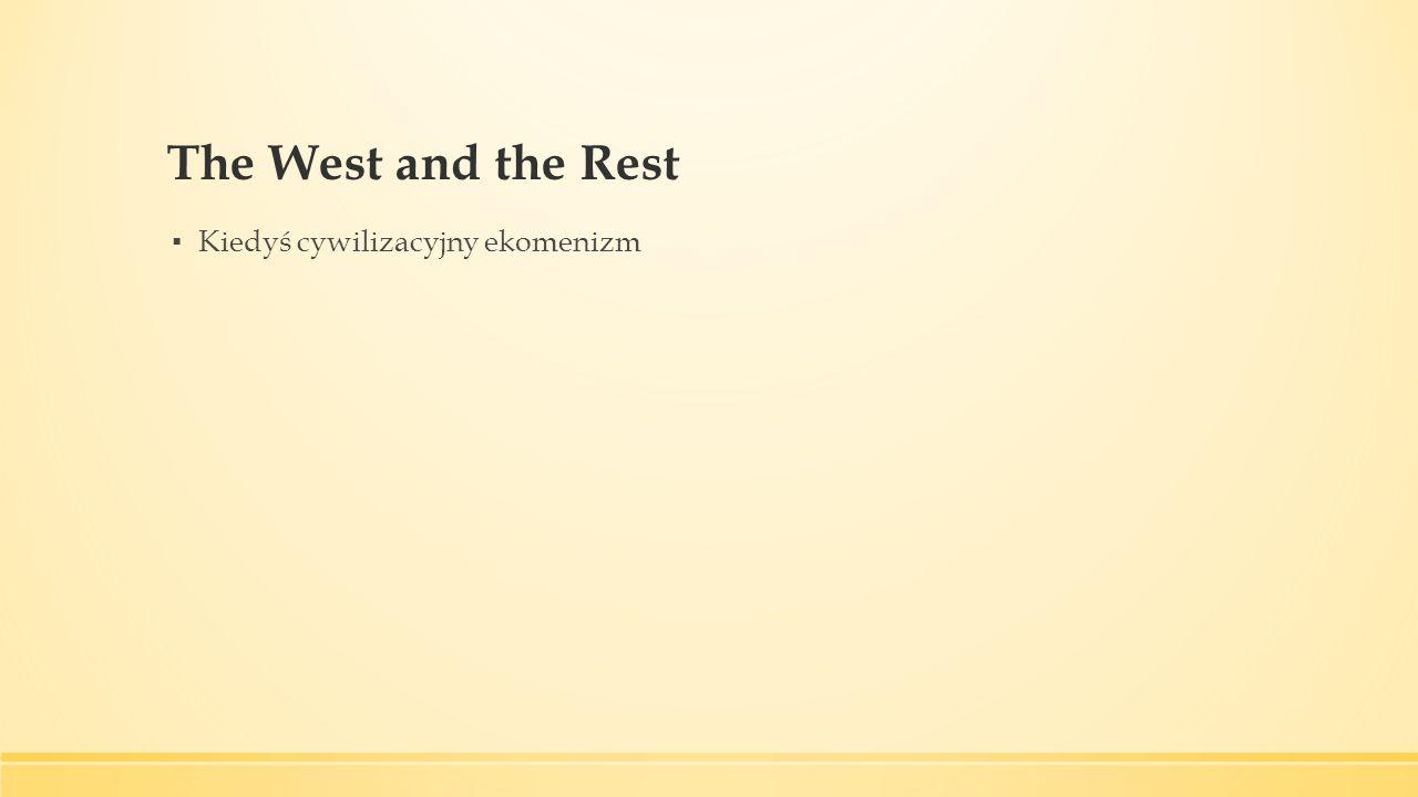 The West and the Rest ▪ Kiedyś cywilizacyjny ekomenizm