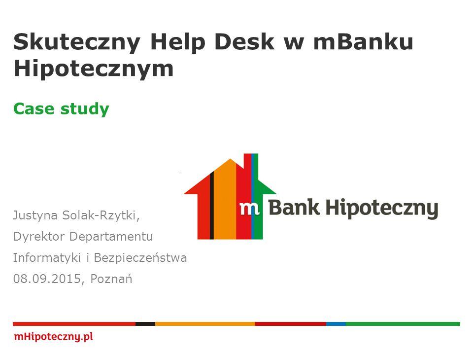  12 Skuteczny Help Desk - podsumowanie   Skuteczny Help Desk w mBanku Hipotecznym Kluczowe funkcjonalności Service Desk Plus w mBanku Hipotecznym:  Działające procesy zarządzania: incydentami, problemami, zmianami oraz incydentami bezpieczeństwa  Ponad 3500 zgłoszeń zrealizowanych od początku 2015, 60 wniosków o zmianę  18 serwisantów pracujących u oparciu o SDP, 17 jednostek organizacyjnych w 6 lokalizacjach  Ankiety satysfakcji  Rozbudowane raportowanie  Automatyczne akceptacje na wszystkich szczeblach organizacji (w tym CAB i ECAB)  SDP kanałem pierwszego wyboru dla użytkowników  Uruchomiany proces zarządzania usługami prawnymi