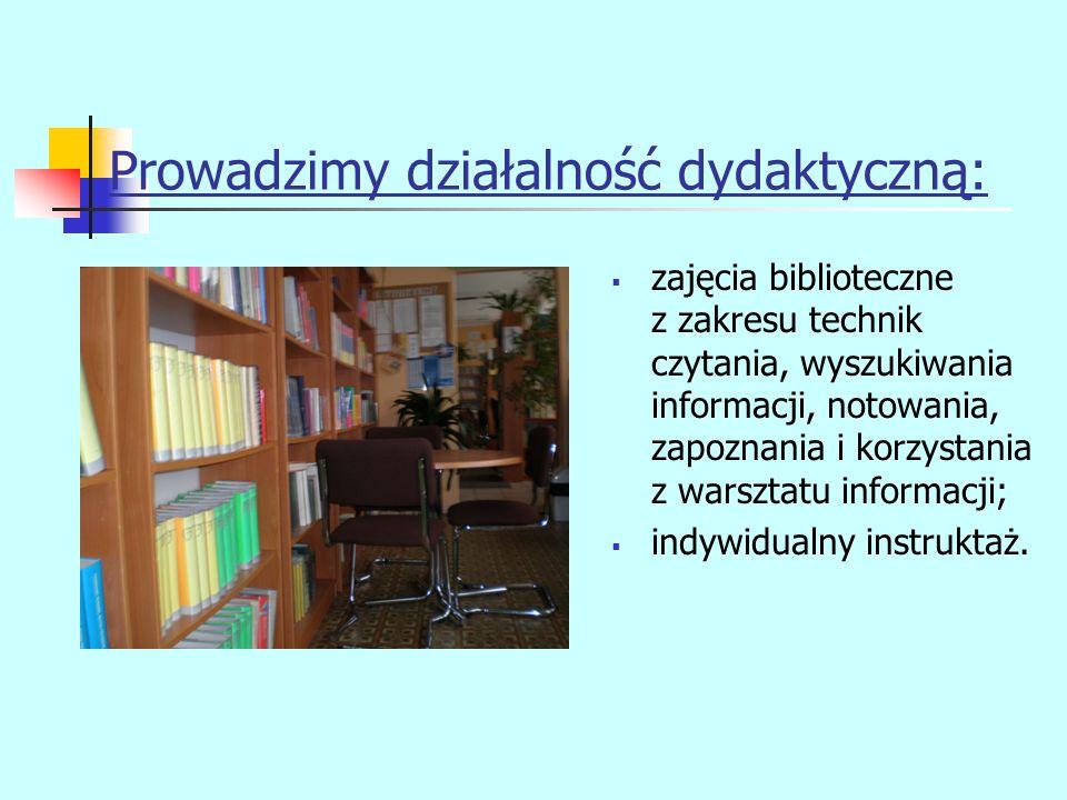Prowadzimy działalność dydaktyczną:  zajęcia biblioteczne z zakresu technik czytania, wyszukiwania informacji, notowania, zapoznania i korzystania z