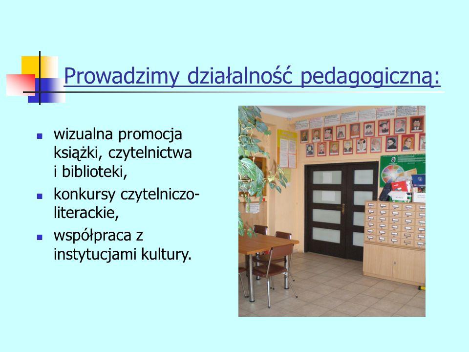 Prowadzimy działalność pedagogiczną: wizualna promocja książki, czytelnictwa i biblioteki, konkursy czytelniczo- literackie, współpraca z instytucjami