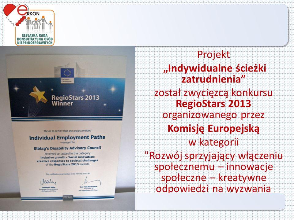 """Projekt """"Indywidualne ścieżki zatrudnienia został zwycięzcą konkursu RegioStars 2013 organizowanego przez Komisję Europejską w kategorii Rozwój sprzyjający włączeniu społecznemu – innowacje społeczne – kreatywne odpowiedzi na wyzwania społeczne ."""