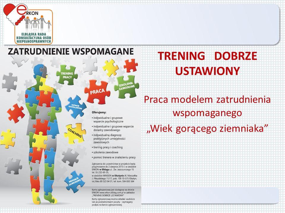 """TRENING DOBRZE USTAWIONY Praca modelem zatrudnienia wspomaganego """"Wiek gorącego ziemniaka Elbląg 2013"""