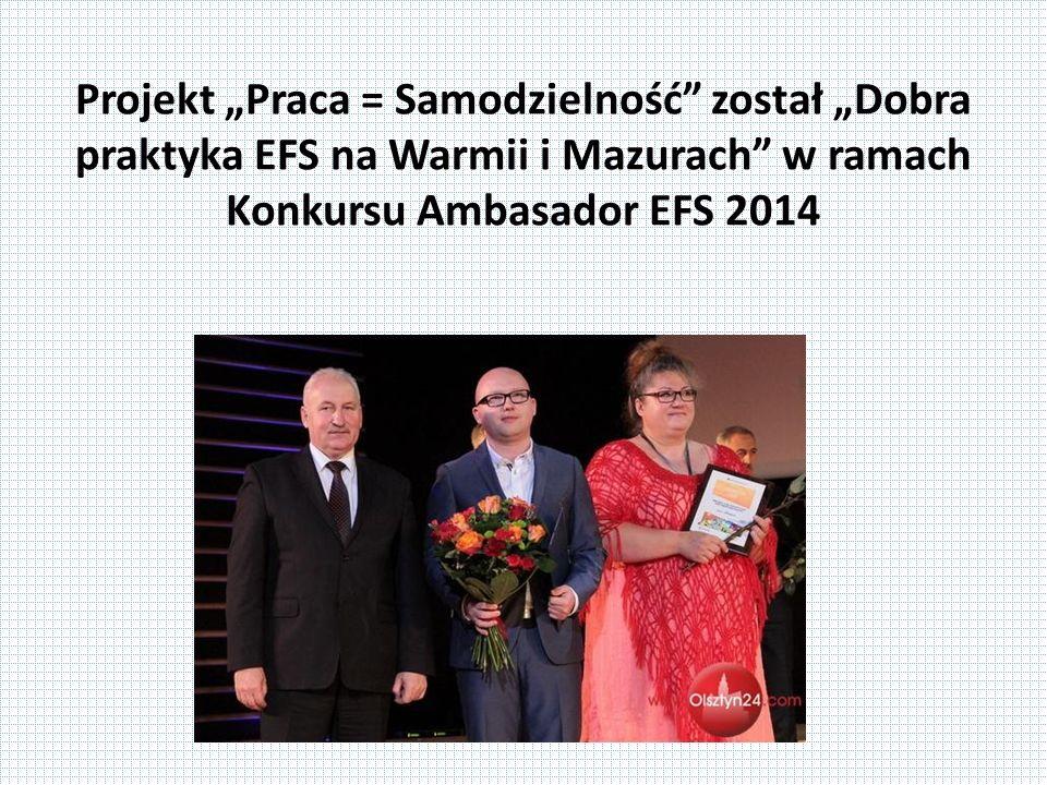 """Projekt """"Praca = Samodzielność został """"Dobra praktyka EFS na Warmii i Mazurach w ramach Konkursu Ambasador EFS 2014"""