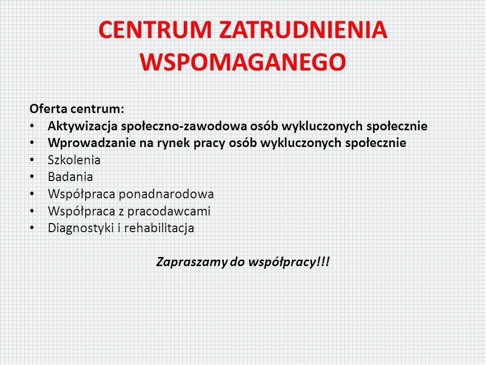 CENTRUM ZATRUDNIENIA WSPOMAGANEGO Oferta centrum: Aktywizacja społeczno-zawodowa osób wykluczonych społecznie Wprowadzanie na rynek pracy osób wykluczonych społecznie Szkolenia Badania Współpraca ponadnarodowa Współpraca z pracodawcami Diagnostyki i rehabilitacja Zapraszamy do współpracy!!!
