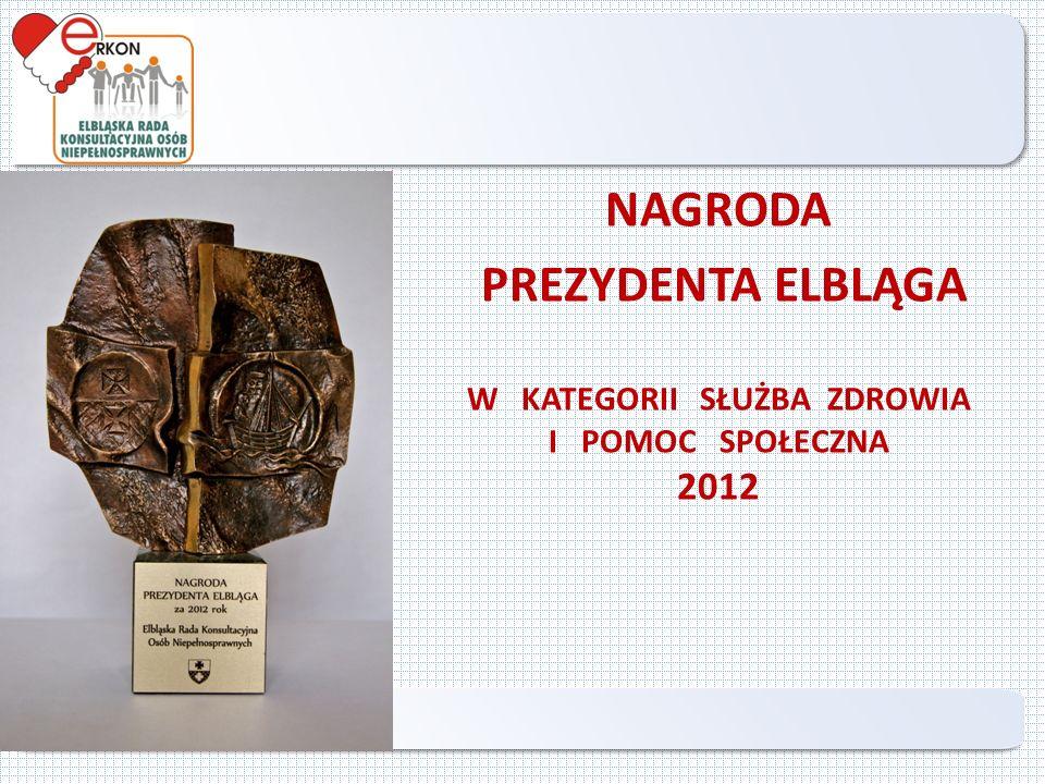 NAGRODA PREZYDENTA ELBLĄGA W KATEGORII SŁUŻBA ZDROWIA I POMOC SPOŁECZNA 2012 Elbląg 2013