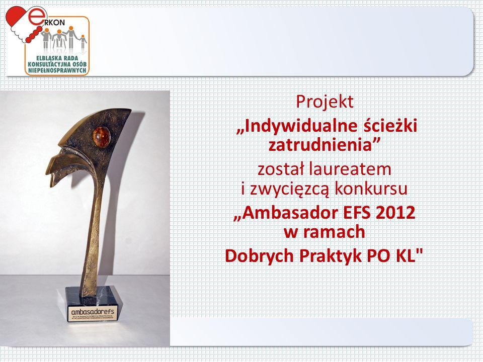 """Projekt """"Indywidualne ścieżki zatrudnienia został laureatem i zwycięzcą konkursu """"Ambasador EFS 2012 w ramach Dobrych Praktyk PO KL Elbląg 2013"""