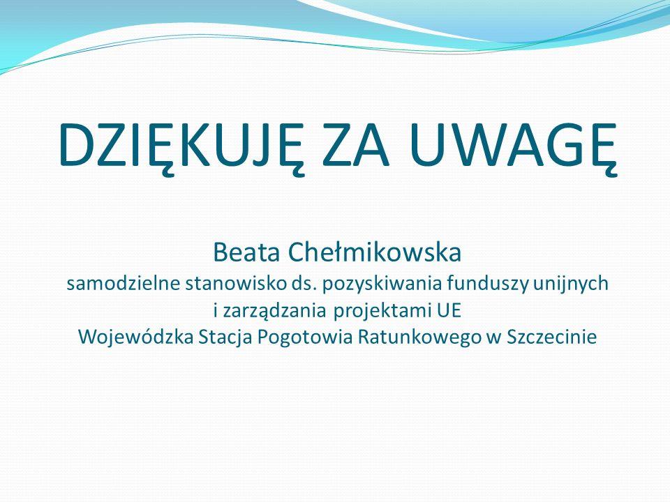 DZIĘKUJĘ ZA UWAGĘ Beata Chełmikowska samodzielne stanowisko ds.