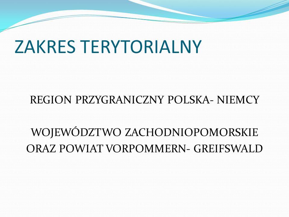 ZAKRES TERYTORIALNY REGION PRZYGRANICZNY POLSKA- NIEMCY WOJEWÓDZTWO ZACHODNIOPOMORSKIE ORAZ POWIAT VORPOMMERN- GREIFSWALD