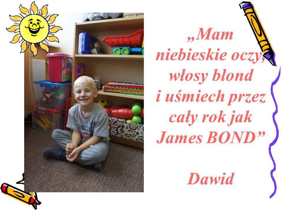 """""""Mam niebieskie oczy, włosy blond i uśmiech przez cały rok jak James BOND"""" Dawid"""