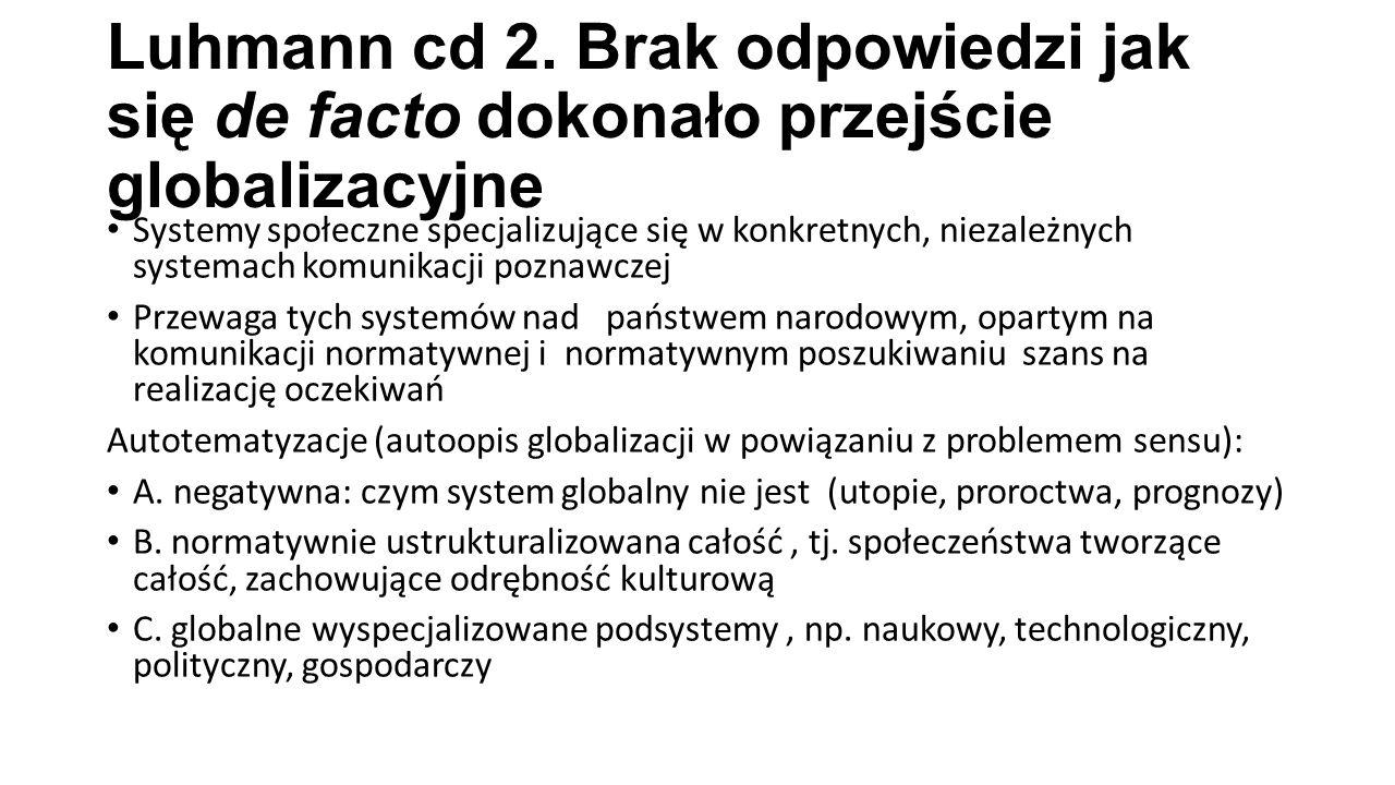Luhmann cd 2. Brak odpowiedzi jak się de facto dokonało przejście globalizacyjne Systemy społeczne specjalizujące się w konkretnych, niezależnych syst