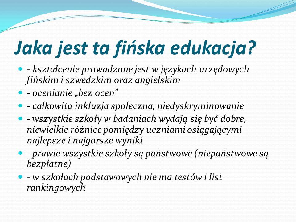"""Jaka jest ta fińska edukacja? - kształcenie prowadzone jest w językach urzędowych fińskim i szwedzkim oraz angielskim - ocenianie """"bez ocen"""" - całkowi"""