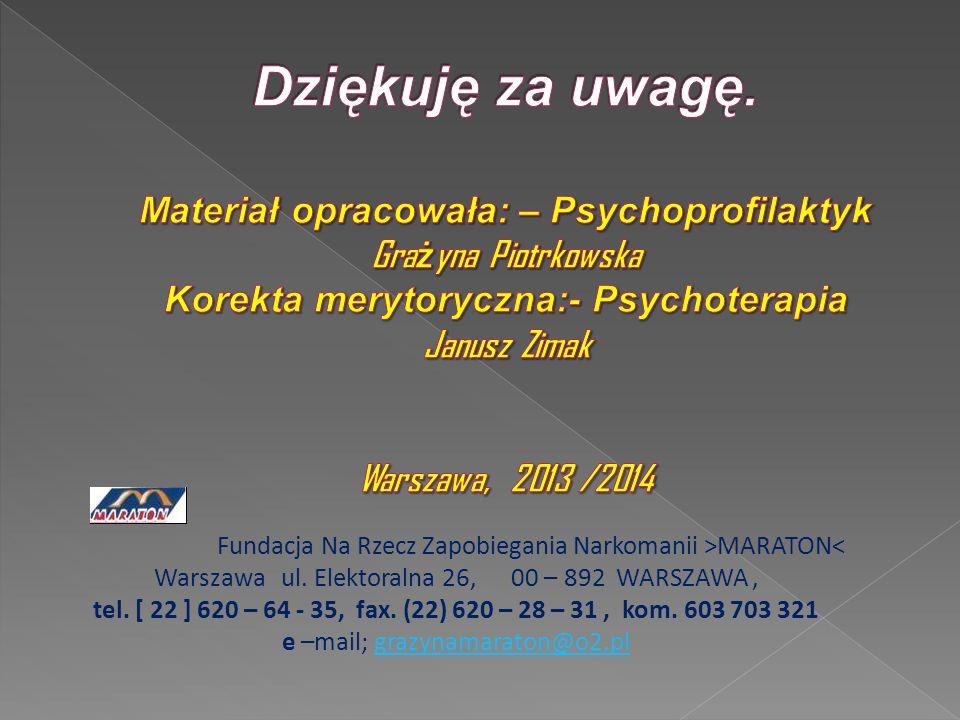 Fundacja Na Rzecz Zapobiegania Narkomanii >MARATON< Warszawa ul. Elektoralna 26, 00 – 892 WARSZAWA, tel. [ 22 ] 620 – 64 - 35, fax. (22) 620 – 28 – 31
