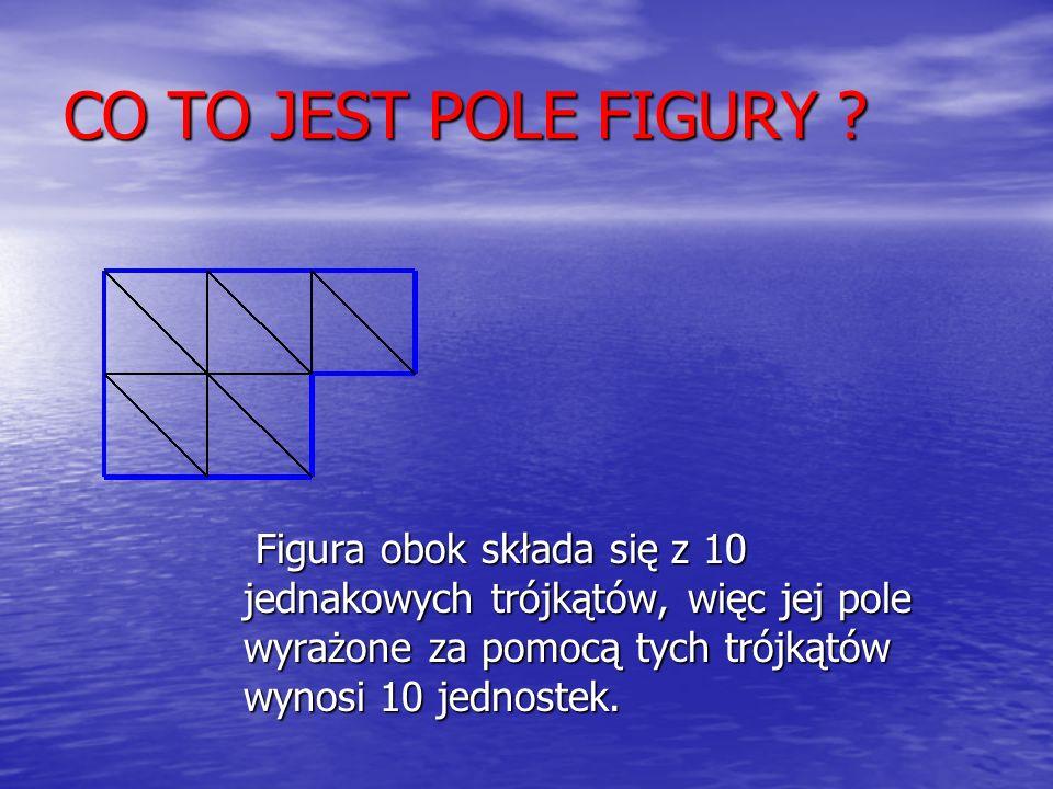 Figura obok składa się z 10 jednakowych trójkątów, więc jej pole wyrażone za pomocą tych trójkątów wynosi 10 jednostek.