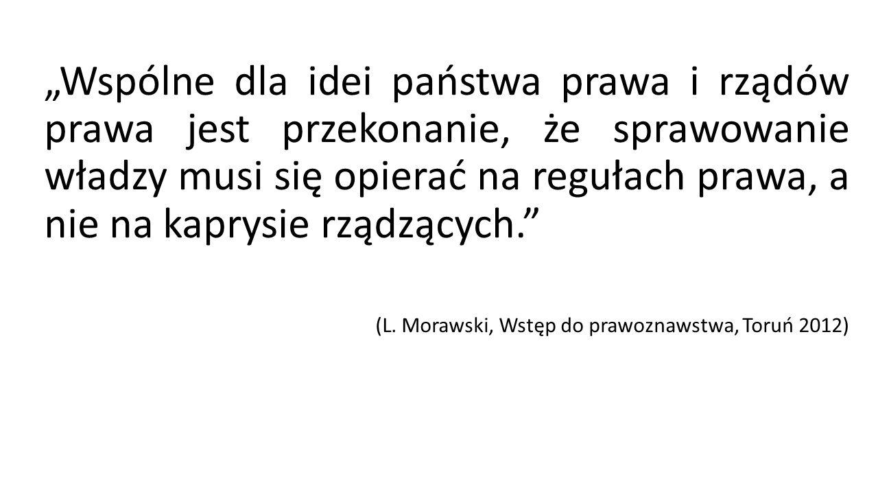 """""""Wspólne dla idei państwa prawa i rządów prawa jest przekonanie, że sprawowanie władzy musi się opierać na regułach prawa, a nie na kaprysie rządzących. (L."""