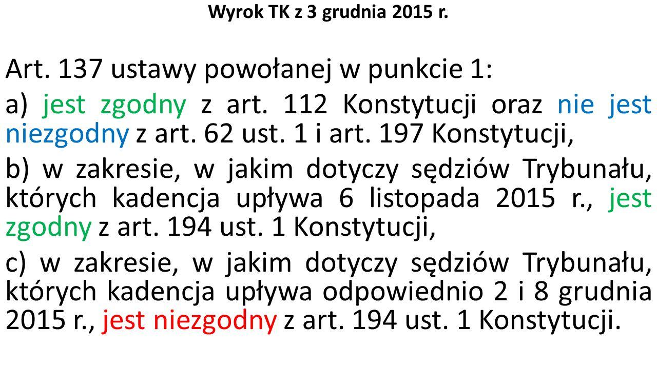Wyrok TK z 3 grudnia 2015 r. Art. 137 ustawy powołanej w punkcie 1: a) jest zgodny z art.