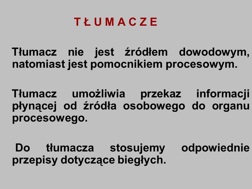 T Ł U M A C Z E Tłumacz nie jest źródłem dowodowym, natomiast jest pomocnikiem procesowym. Tłumacz umożliwia przekaz informacji płynącej od źródła oso