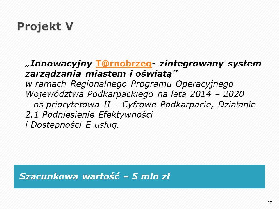"""Szacunkowa wartość – 5 mln zł """"Innowacyjny T@rnobrzeg- zintegrowany system zarządzania miastem i oświatą"""" w ramach Regionalnego Programu Operacyjnego"""