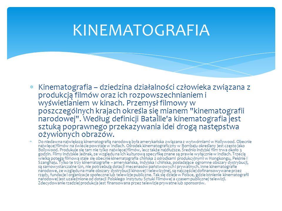  Kinematografia – dziedzina działalności człowieka związana z produkcją filmów oraz ich rozpowszechnianiem i wyświetlaniem w kinach. Przemysł filmowy