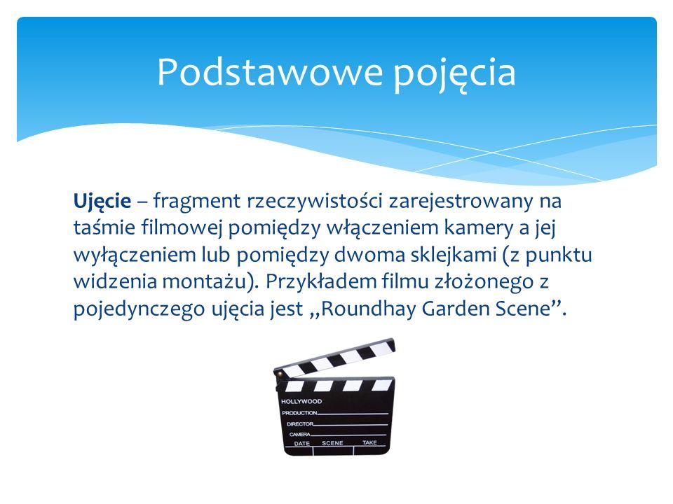 Ujęcie – fragment rzeczywistości zarejestrowany na taśmie filmowej pomiędzy włączeniem kamery a jej wyłączeniem lub pomiędzy dwoma sklejkami (z punktu