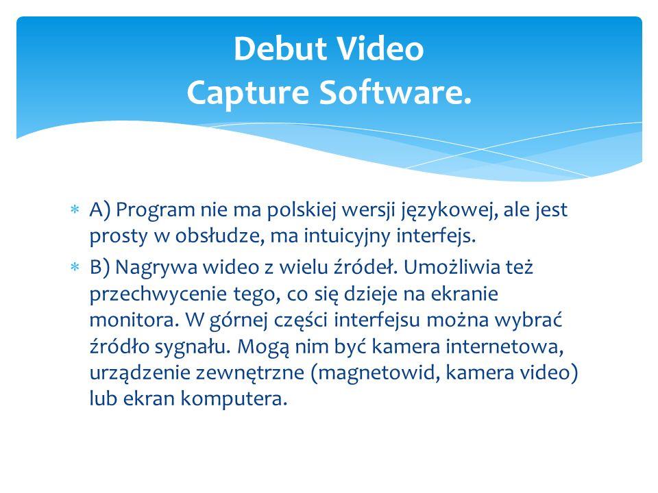  A) Program nie ma polskiej wersji językowej, ale jest prosty w obsłudze, ma intuicyjny interfejs.  B) Nagrywa wideo z wielu źródeł. Umożliwia też p