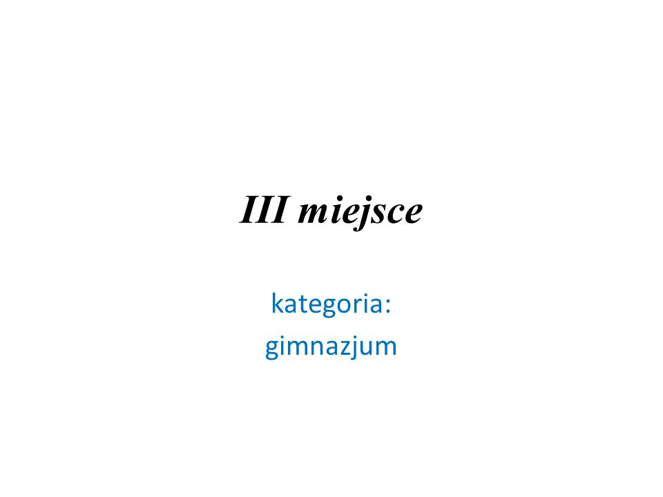 III miejsce kategoria: gimnazjum