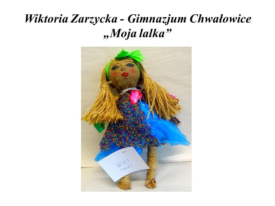 """Wiktoria Zarzycka - Gimnazjum Chwałowice """"Moja lalka"""""""
