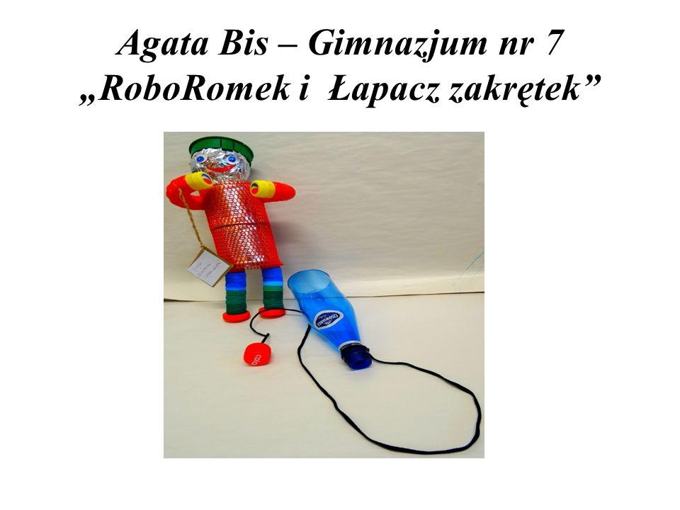 """Agata Bis – Gimnazjum nr 7 """"RoboRomek i Łapacz zakrętek"""""""