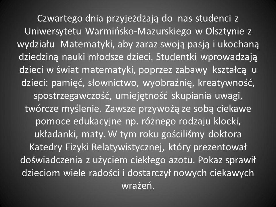 Czwartego dnia przyjeżdżają do nas studenci z Uniwersytetu Warmińsko-Mazurskiego w Olsztynie z wydziału Matematyki, aby zaraz swoją pasją i ukochaną dziedziną nauki młodsze dzieci.